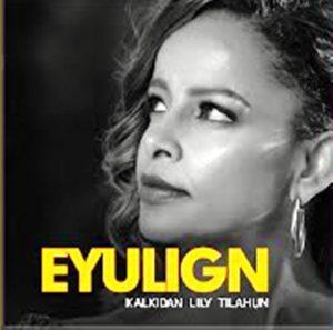 Kalkidan Lily Tilahun – Eyulign Mp3 Download
