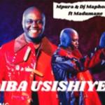 Mpura Usishiyelani Mp3 Download ft Dj Maphorisa & Madumane