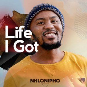 Nhlonipho – Life I Got EP Mp3 Download Fakaza 2021
