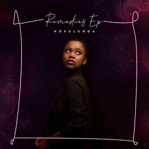 EP Zip : Nokulunga V – Remedies Mp3 Download Fakaza