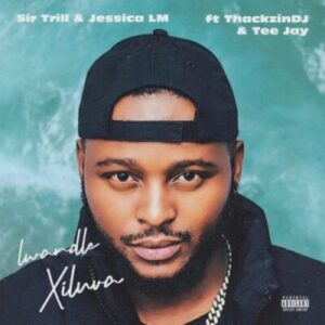 Sir Trill & Jessica LM – Lwandle (Xiluva) Mp3 Download Amapiano