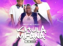 Bello No Gallo – Khula Mfana Ft. Biggie Mp3 Download Fakaza