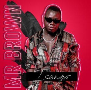 Mr Brown – Isango ft Josiah De Disciple & Nobantu Vilakazi Mp3 Download