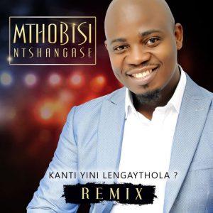 Kanti Yini Lengaythola (Remix) Songs Mp3 Download Fakaza 2021