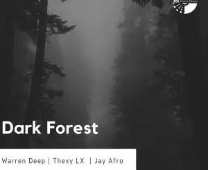 WARREN DEEP & THEXY LX FT JAY AFRO – DARK FOREST
