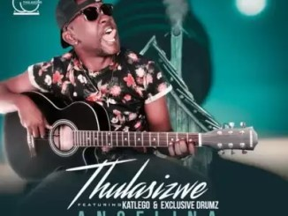 Thulasizwe – Angelina Ft. Exclusive Drumz & Katlego