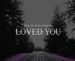 Zipho & Chrisoul Inactive - Loved You (Original Mix)