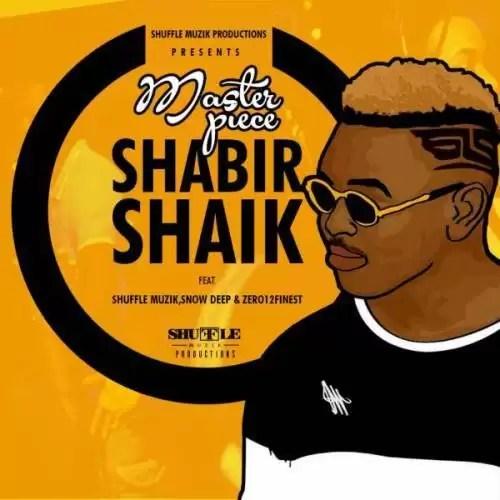 Masterpiece – Shabir Shaik Ft  Shuffle Muzik, Snowdeep & Zero12s