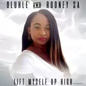 Oluhle & Rodney SA – Lift Myself Up High (Original Mix)