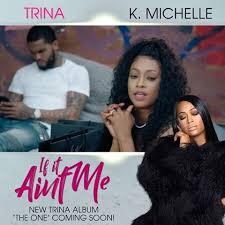 Trina – If It Ain't Me (feat. K. Michelle) @TRINArockstarr @trinarockstarr @kmichelle @kmichellemusic @DaveEast @daveeast