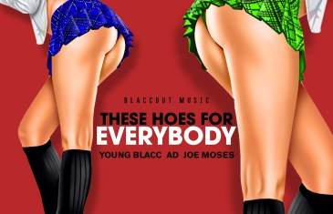 (Audio) Young Blacc ft. AD & Joes Moses – These Hoes For Everybody @BlaccOut_YB @iitsAD @JOEMOSESAOB
