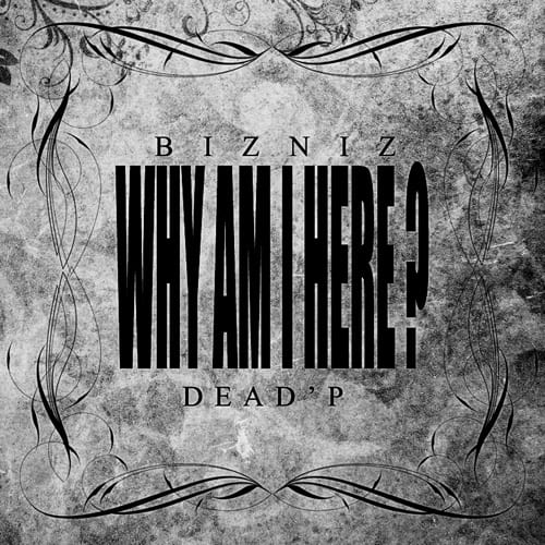 Bizniz - Why Am I Here? (Feat. Dead'P) cover