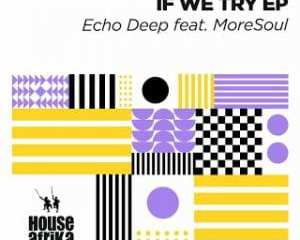 Echo Deep – Singing Glory Ft. MoreSoul Original Mix Hiphopza - Echo Deep – If We Try (Original Mix) Ft. MoreSoul