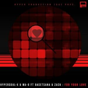 HyperSOUL X Ma B – For Your Love Main Mix Ft. Basetsana Zack Hiphopza 300x300 - HyperSOUL-X & Ma-B – For Your Love (Main Mix) Ft. Basetsana & Zack
