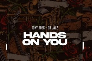 Tony Ross – Hands On You Ft. Dr Jazz hiphopza 300x199 - Tony Ross – Hands On You Ft. Dr Jazz
