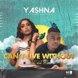 Yashna   Cant Live Without Ft Tyler ICU Hip Hop More 300x300 - Yashna – Can't Live Without Ft. Tyler ICU
