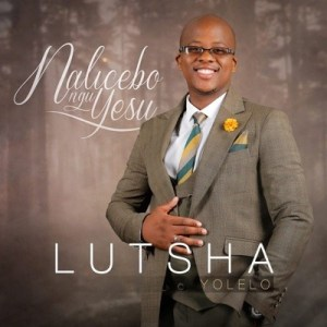 Download Lutsha Yolelo Nalicebo NguYesu Album Zip mp3 download zamusic Hip Hop More 7 - Lutsha Yolelo – Nalicebo Ngu Yesu