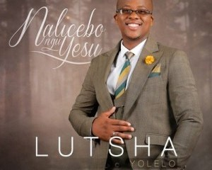Download Lutsha Yolelo Nalicebo NguYesu Album Zip mp3 download zamusic Hip Hop More 9 - Lutsha Yolelo – Bhikica