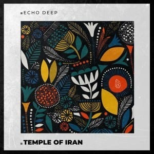 Echo Deep – Temple Of Iran Original Mix mp3 download zamusic Hip Hop More - Echo Deep – Temple Of Iran (Original Mix)