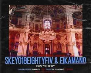Skeyo18EightyFiv EikaMano – Curse You Perry Incl. Remixes mp3 download zamusic Hip Hop More 2 - Skeyo18eightyFiv, EikaMano – Curse You Perry (Pushguy Remix)