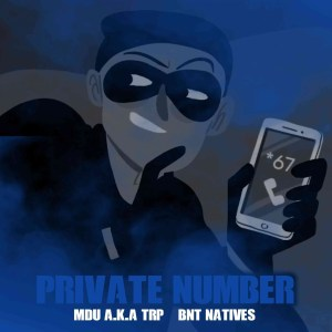 BNT Natives Mdu aka Trp – Private Number mp3 download zamusic Hip Hop More - BNT Natives & Mdu aka Trp – Private Number