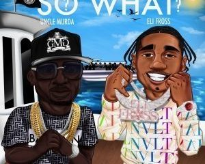 Uncle Murda So What AUDIO DOWNLOAD e1631206345913 Hip Hop More - Uncle Murda Ft. Eli Fross – So What