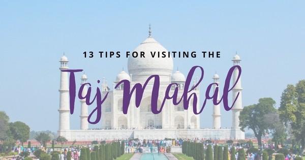 13 Little Known Tips For Taj Mahal Visit