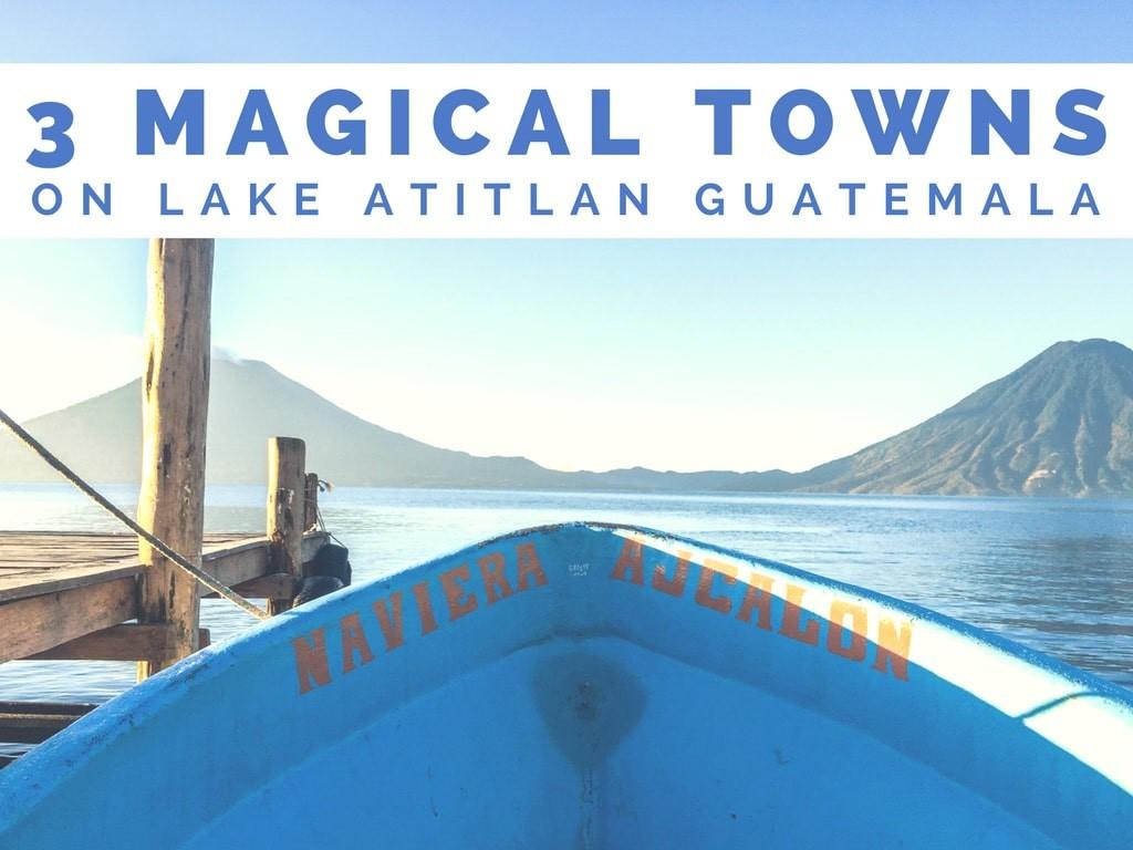 3 magical towns lake atitlan guatemala