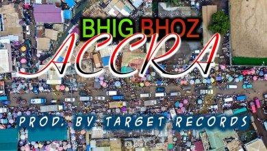 Bhig Bhoz - Accra (Prod. By Beejay)