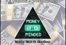Nana Mill Ft IkeOne - Money Minded