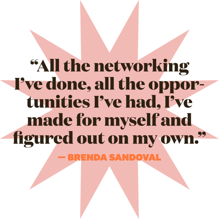 all the networks that i have made, all the opportunities that i have made and that i have figured out on my own brenda sandoval