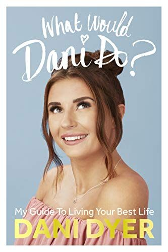 What would Dani do: My guide to live your best life by Dani Dyer