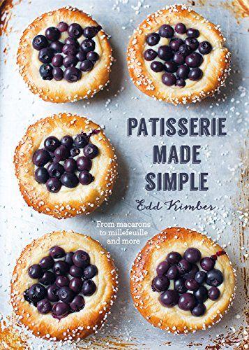 Patisserie Made Simple (Kindle Edition), Edd Kimber