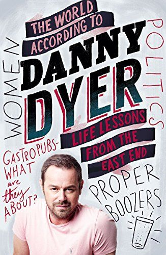 The World According to Danny Dyer: Lessons from the East End by Danny Dyer