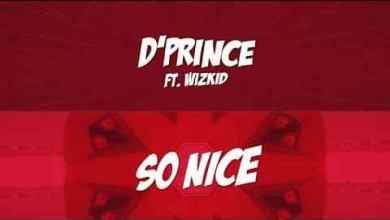 Photo of LYRICS VIDEO: D'Prince Ft. Wizkid – So Nice
