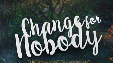 Photo of Duncan Ft. Kwesta & Masandi – Change For Nobody