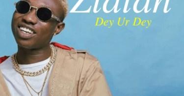 Zlatan Ibile Dey Ur Dey Mp3 Download