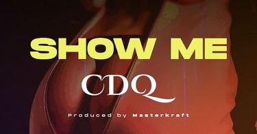 Download CDQ – Show Me
