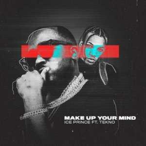 Download Ice Prince ft. Tekno – Make Up Your Mind
