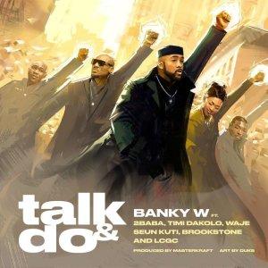 Download Banky W Ft. 2Baba, Timi Dakolo, Waje, Seun Kuti, Brookstone, LCGC – Talk And Do