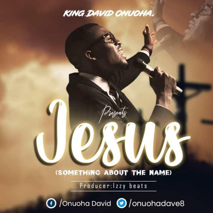 King David Onuoha – Jesus (Something About the Name)
