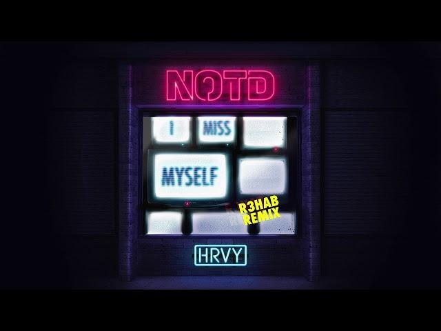 NOTD & HRVY – I Miss Myself (R3HAB Remix)
