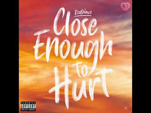 Rod Wave – Close Enough To Hurt (Audio)