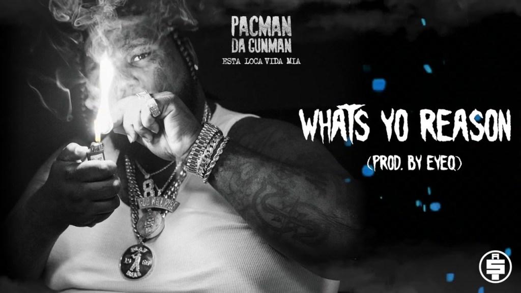 Pacman Da Gunman – What's Yo Reason
