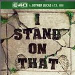 E-40, Joyner Lucas & T.I. – I Stand On That