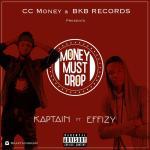 Kaptain – Money Must Drop ft Effizy