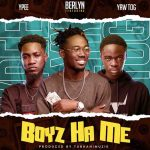 Berlyn – Boys Ha Me ft Ypee x Yaw Tog