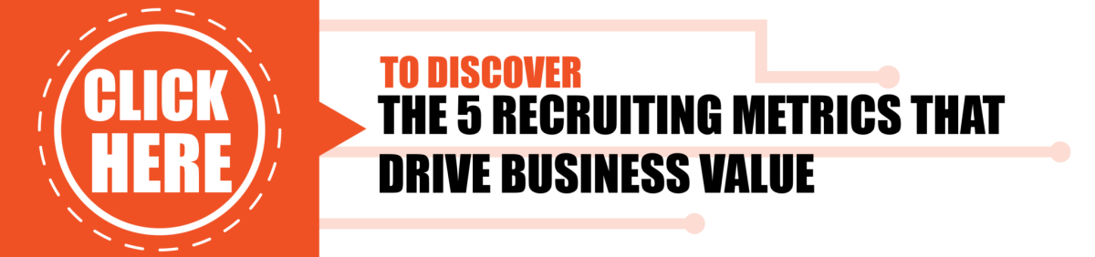 5 Recruiting Metrics that Drive Business Value