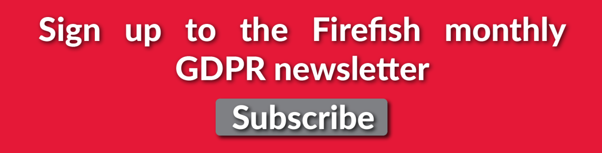 Sign up to the monthly Firefish Software GDPR newsletter