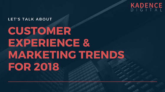 2018 Customer Experience Trends